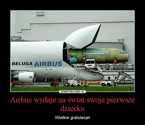 Airbus wydaje na świat swoje pierwsze dziecko – Wielkie gratulacje!