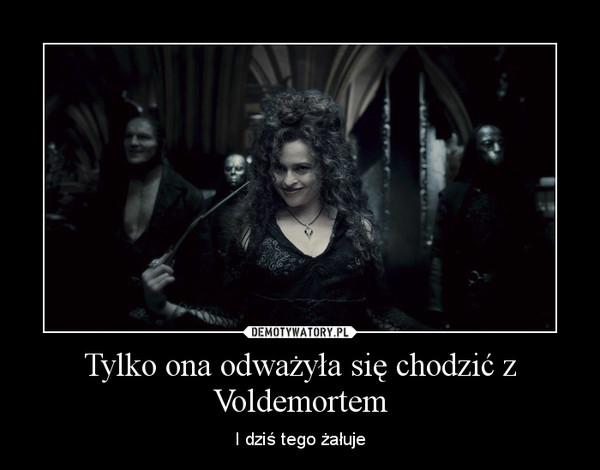 Tylko ona odważyła się chodzić z Voldemortem – I dziś tego żałuje