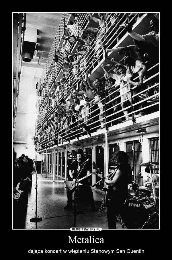 Metalica – dająca koncert w więzieniu Stanowym San Quentin