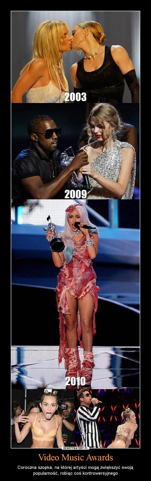 Video Music Awards – Coroczna szopka, na której artyści mogą zwiększyć swoją popularność, robiąc coś kontrowersyjnego