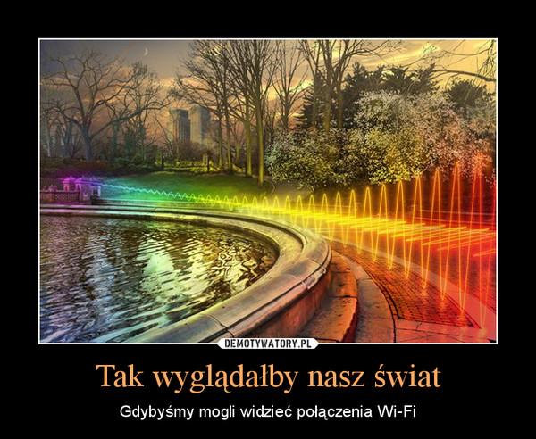 Tak wyglądałby nasz świat – Gdybyśmy mogli widzieć połączenia Wi-Fi