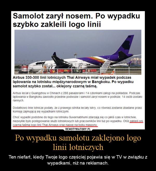 Po wypadku samolotu zaklejono logo linii lotniczych – Ten niefart, kiedy Twoje logo częściej pojawia się w TV w związku z wypadkami, niż na reklamach.
