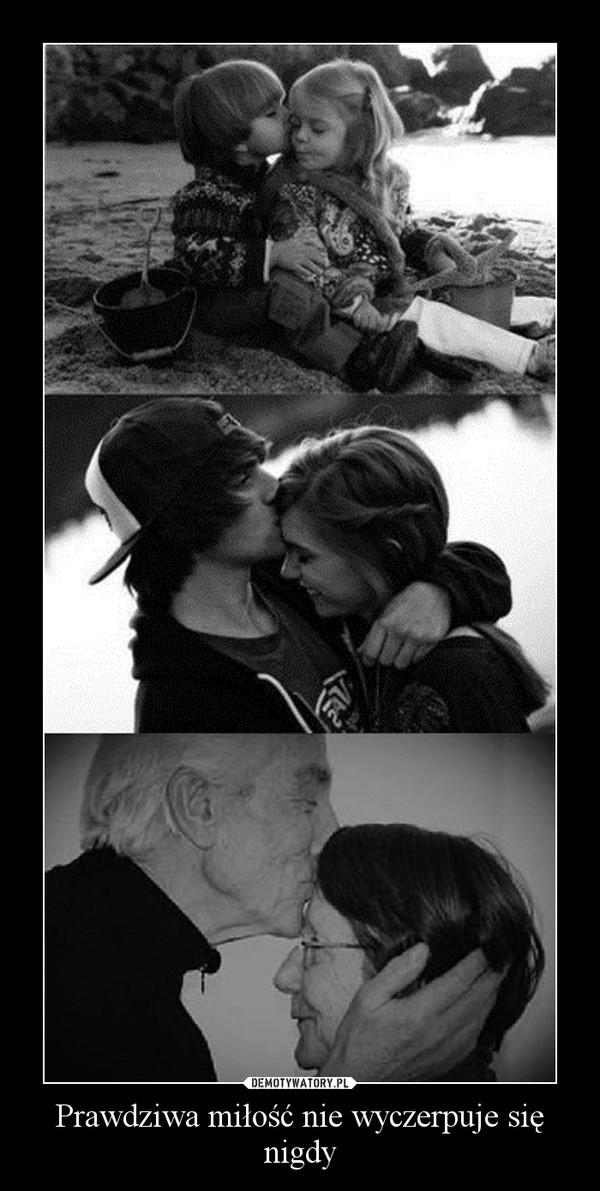 Prawdziwa miłość nie wyczerpuje się nigdy –