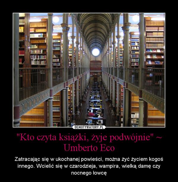 """""""Kto czyta książki, żyje podwójnie"""" ~ Umberto Eco – Zatracając się w ukochanej powieści, można żyć życiem kogoś innego. Wcielić się w czarodzieja, wampira, wielką damę czy nocnego łowcę"""