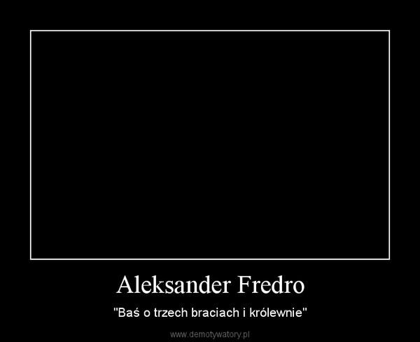 """Aleksander Fredro – """"Baś o trzech braciach i królewnie"""""""