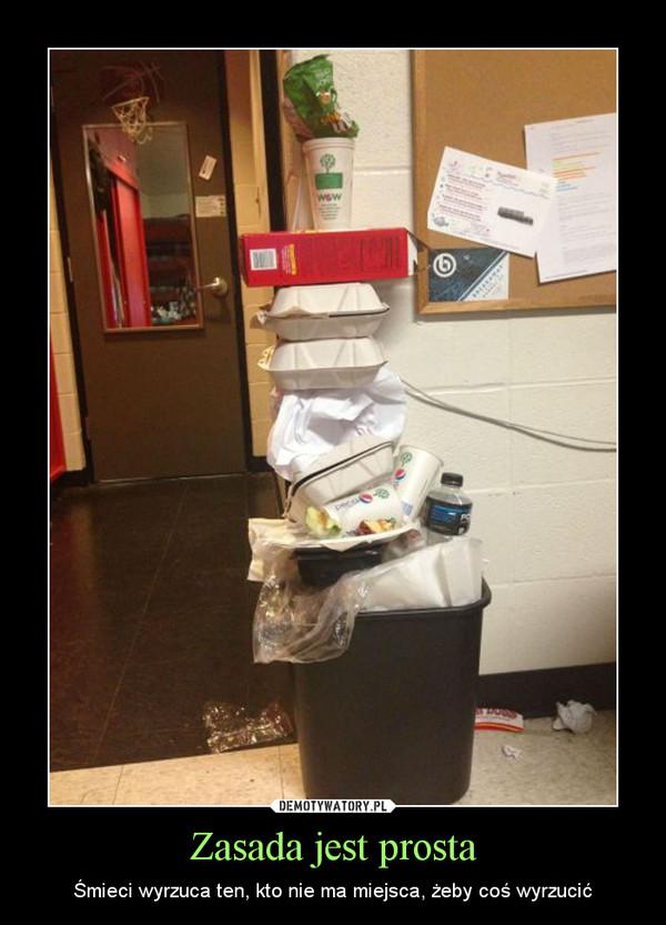 Zasada jest prosta – Śmieci wyrzuca ten, kto nie ma miejsca, żeby coś wyrzucić