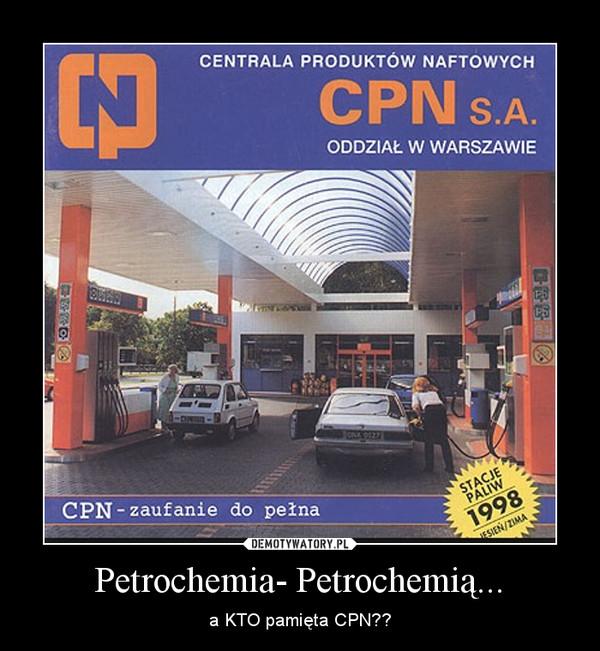 Petrochemia- Petrochemią... – a KTO pamięta CPN??