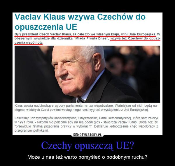 Czechy opuszczą UE? – Może u nas też warto pomyśleć o podobnym ruchu?