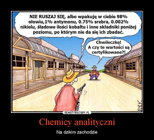 Chemicy analityczni – Na dzikim zachodzie