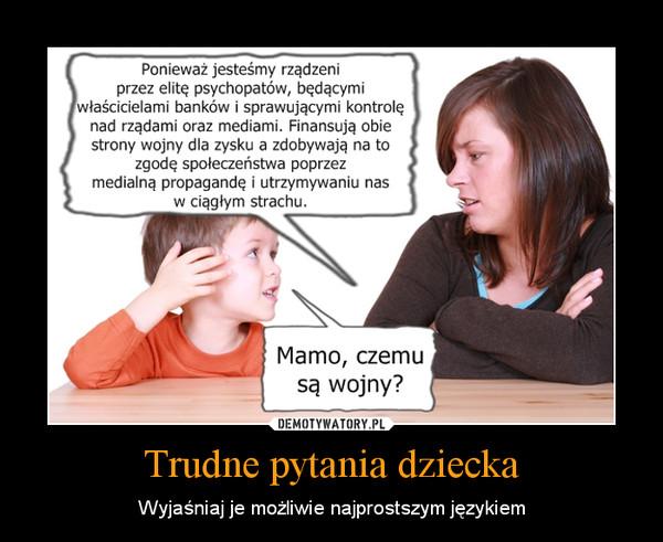 Trudne pytania dziecka – Wyjaśniaj je możliwie najprostszym językiem