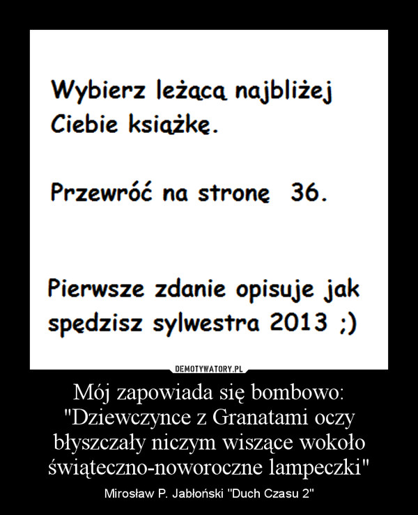 """Mój zapowiada się bombowo:""""Dziewczynce z Granatami oczy błyszczały niczym wiszące wokoło świąteczno-noworoczne lampeczki"""" – Mirosław P. Jabłoński """"Duch Czasu 2"""""""
