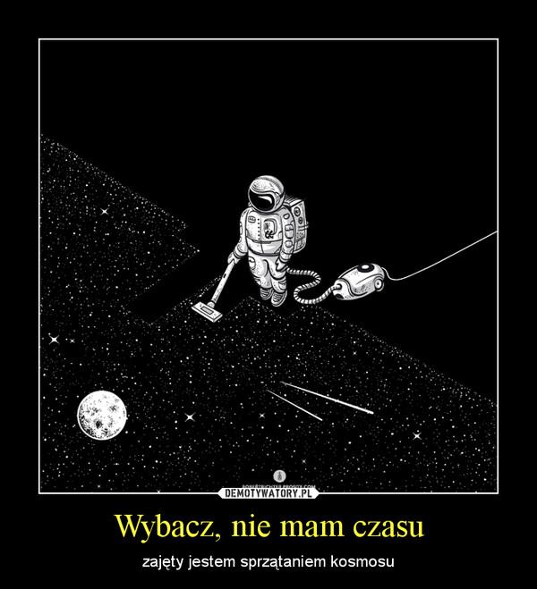 Wybacz, nie mam czasu – zajęty jestem sprzątaniem kosmosu