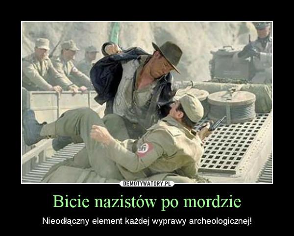 Bicie nazistów po mordzie – Nieodłączny element każdej wyprawy archeologicznej!