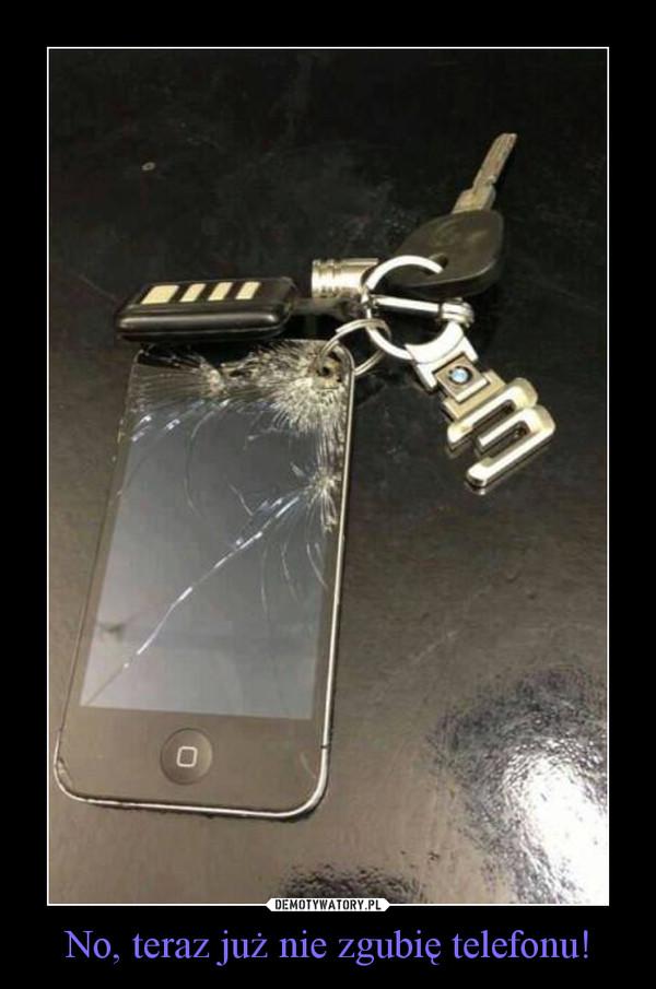 No, teraz już nie zgubię telefonu! –