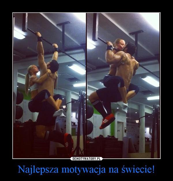 Najlepsza motywacja na świecie! –