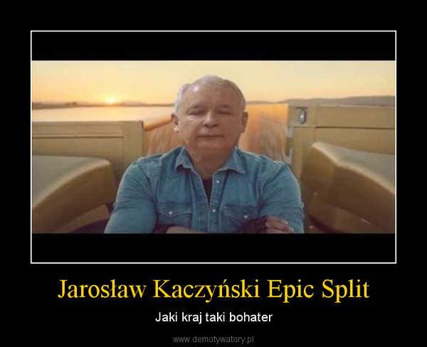 Jarosław Kaczyński Epic Split – Jaki kraj taki bohater
