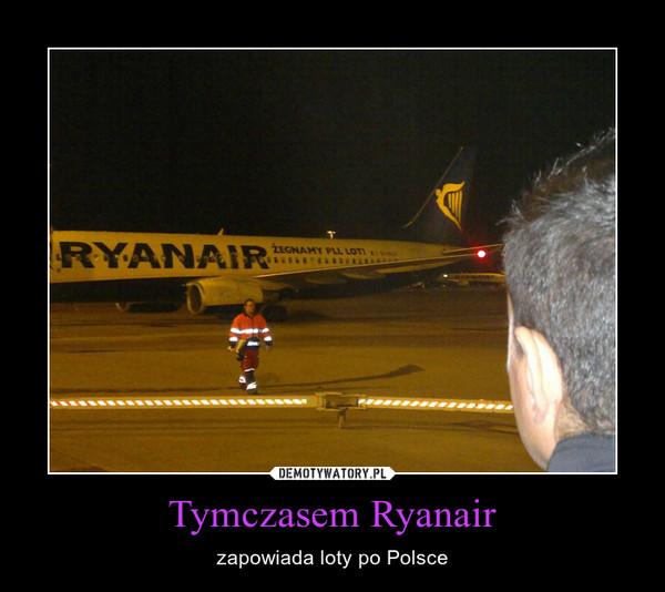Tymczasem Ryanair – zapowiada loty po Polsce