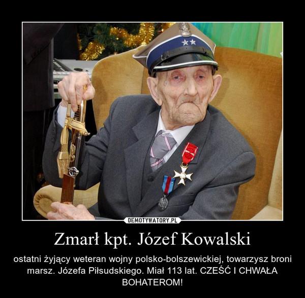 Zmarł kpt. Józef Kowalski – ostatni żyjący weteran wojny polsko-bolszewickiej, towarzysz broni marsz. Józefa Piłsudskiego. Miał 113 lat. CZEŚĆ I CHWAŁA BOHATEROM!