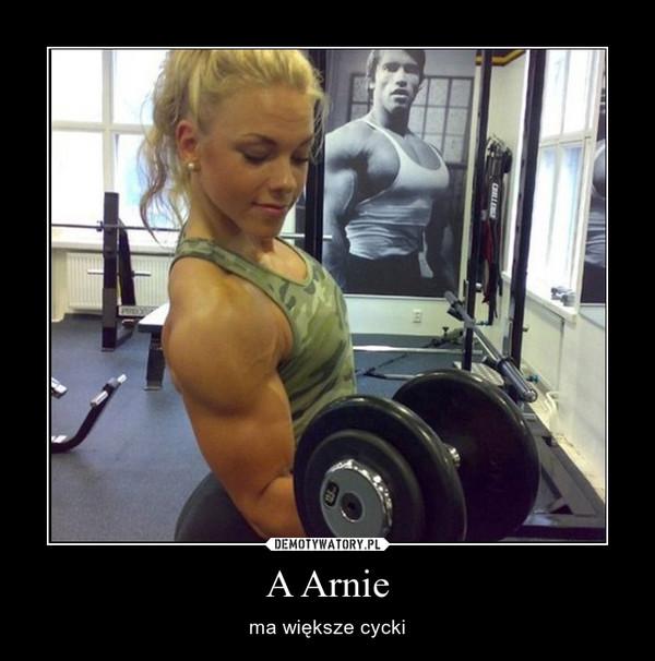 A Arnie – ma większe cycki