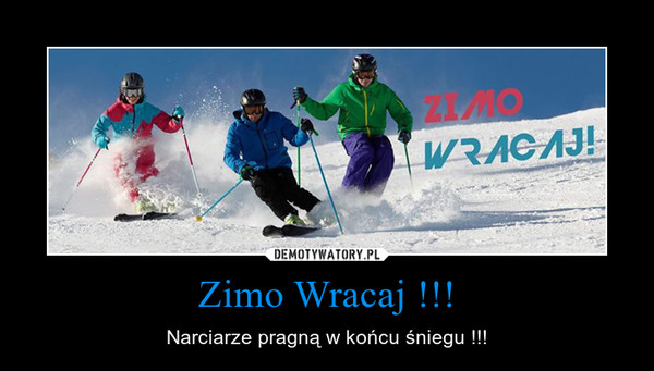 Zimo Wracaj !!! – Narciarze pragną w końcu śniegu !!!