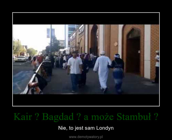 Kair ? Bagdad ? a może Stambuł ? – Nie, to jest sam Londyn