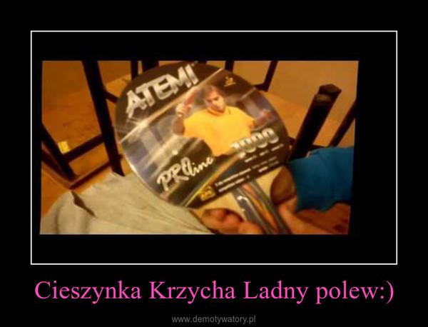Cieszynka Krzycha Ladny polew:) –