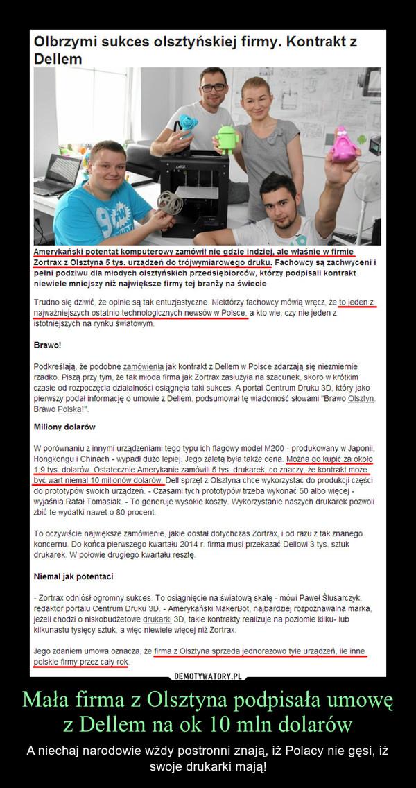 Mała firma z Olsztyna podpisała umowę z Dellem na ok 10 mln dolarów – A niechaj narodowie wżdy postronni znają, iż Polacy nie gęsi, iż swoje drukarki mają!