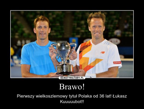 Brawo! – Pierwszy wielkoszlemowy tytuł Polaka od 36 lat! Łukasz Kuuuuubot!!