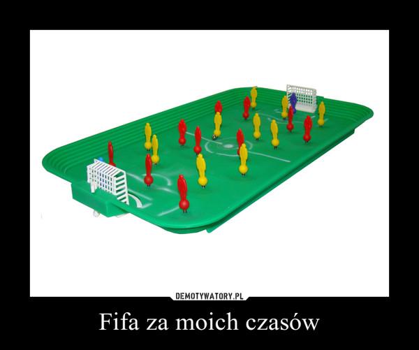 Fifa za moich czasów –