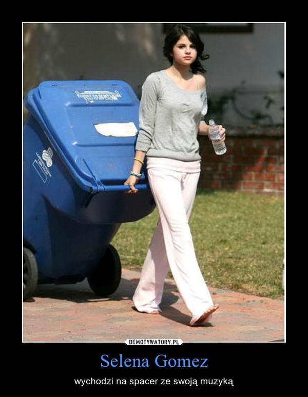 Selena Gomez – wychodzi na spacer ze swoją muzyką