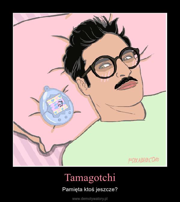 Tamagotchi – Pamięta ktoś jeszcze?