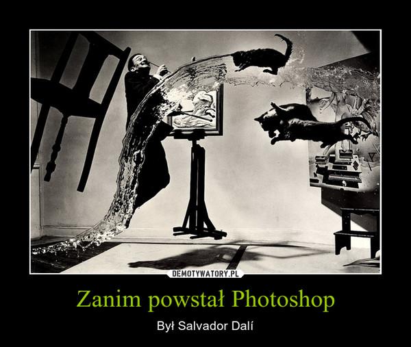 Zanim powstał Photoshop – Był Salvador Dalí