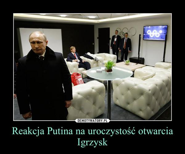 Reakcja Putina na uroczystość otwarcia Igrzysk –