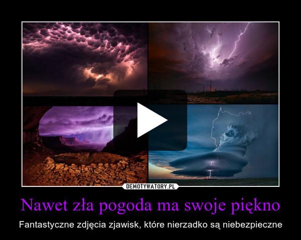 Nawet zła pogoda ma swoje piękno – Fantastyczne zdjęcia zjawisk, które nierzadko są niebezpieczne