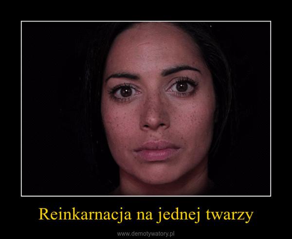 Reinkarnacja na jednej twarzy –