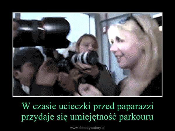 W czasie ucieczki przed paparazzi przydaje się umiejętność parkouru –