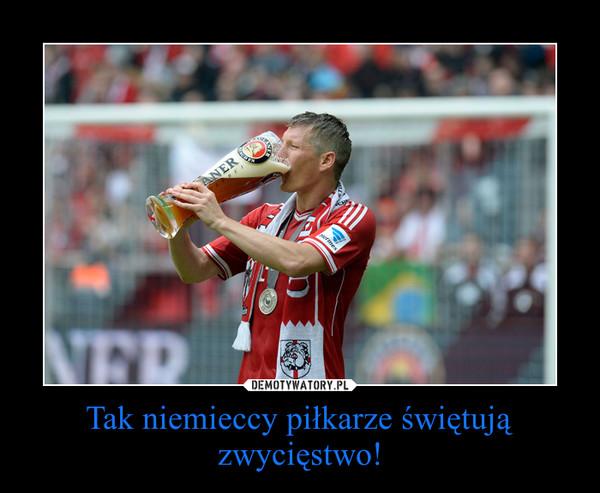 Tak niemieccy piłkarze świętują zwycięstwo! –