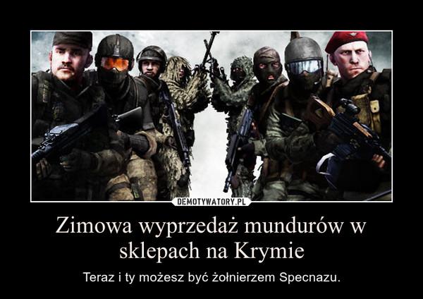 Zimowa wyprzedaż mundurów w sklepach na Krymie – Teraz i ty możesz być żołnierzem Specnazu.