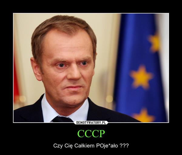 CCCP – Czy Cię Całkiem POje*ało ???