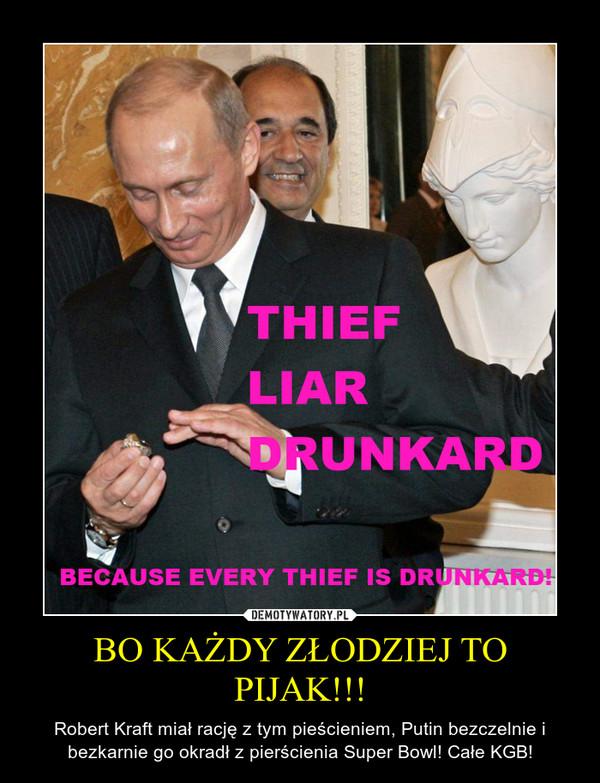 BO KAŻDY ZŁODZIEJ TO PIJAK!!! – Robert Kraft miał rację z tym pieścieniem, Putin bezczelnie i bezkarnie go okradł z pierścienia Super Bowl! Całe KGB!