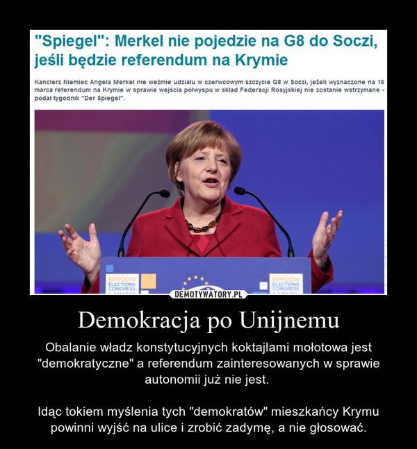 """Demokracja po Unijnemu – Obalanie władz konstytucyjnych koktajlami mołotowa jest """"demokratyczne"""" a referendum zainteresowanych w sprawie autonomii już nie jest. \n\nIdąc tokiem myślenia tych """"demokratów"""" mieszkańcy Krymu powinni wyjść na ulice i zrobić zadymę, a nie głosować."""