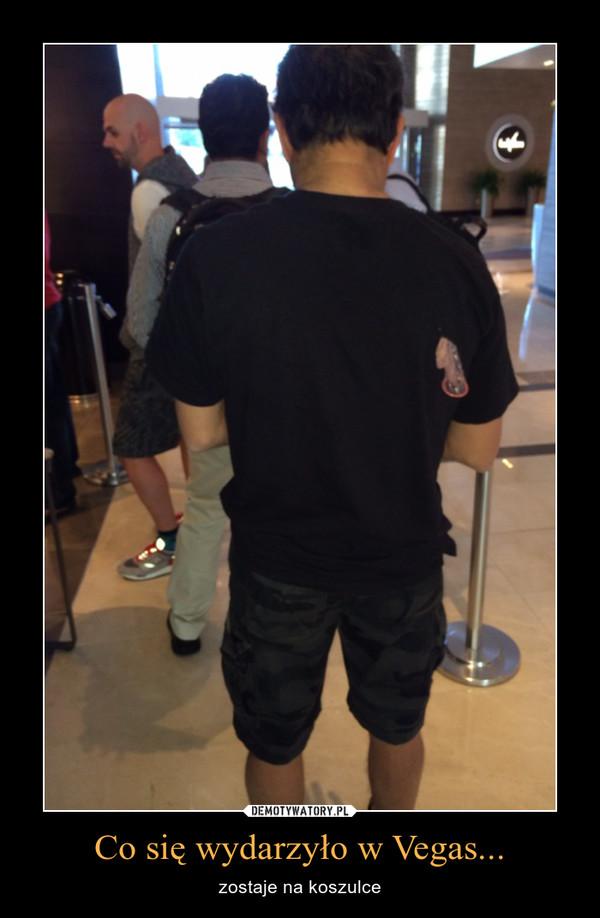 Co się wydarzyło w Vegas... – zostaje na koszulce