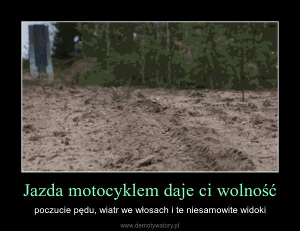 Jazda motocyklem daje ci wolność – poczucie pędu, wiatr we włosach i te niesamowite widoki