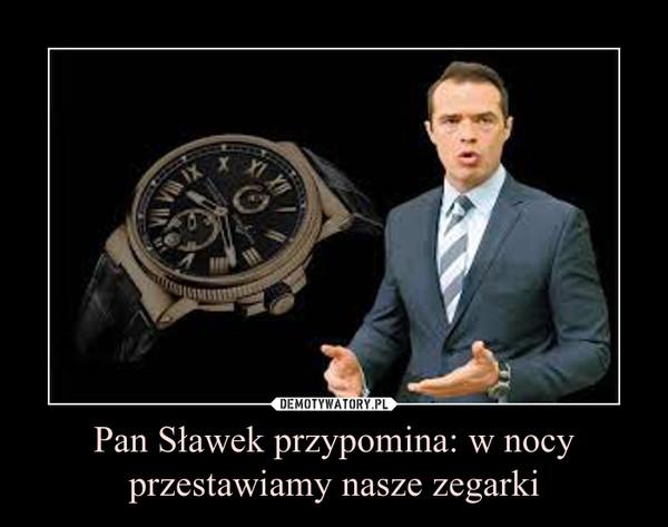 Pan Sławek przypomina: w nocy przestawiamy nasze zegarki –