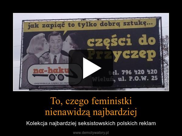 To, czego feministkinienawidzą najbardziej – Kolekcja najbardziej seksistowskich polskich reklam