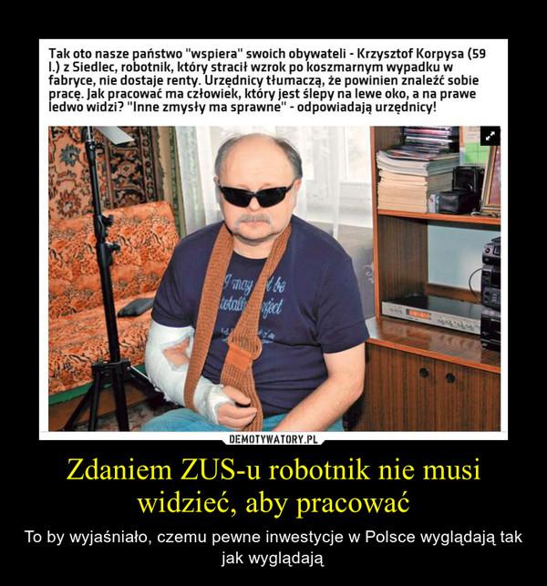 Zdaniem ZUS-u robotnik nie musi widzieć, aby pracować – To by wyjaśniało, czemu pewne inwestycje w Polsce wyglądają tak jak wyglądają