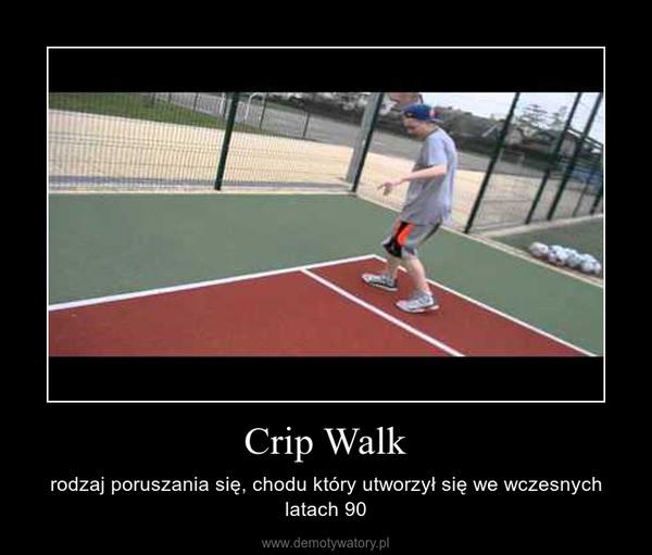 Crip Walk – rodzaj poruszania się, chodu który utworzył się we wczesnych latach 90