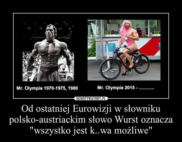"""Od ostatniej Eurowizji w słowniku polsko-austriackim słowo Wurst oznacza """"wszystko jest k..wa możliwe"""" –"""