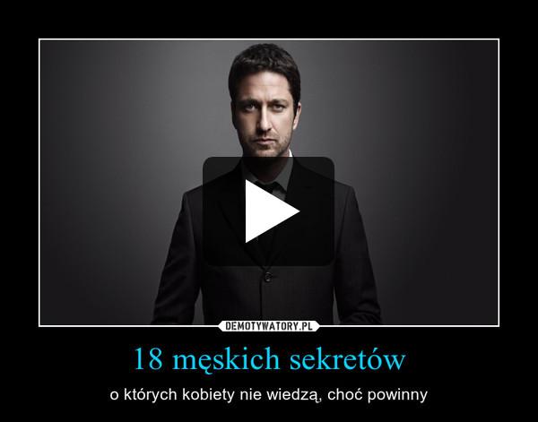 18 męskich sekretów – o których kobiety nie wiedzą, choć powinny