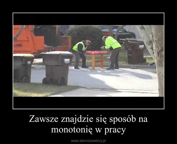Zawsze znajdzie się sposób na monotonię w pracy –